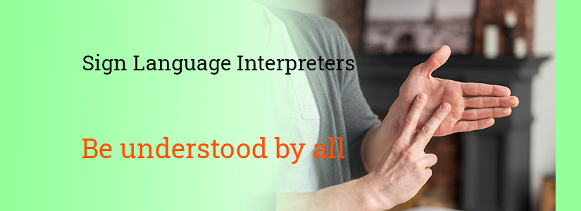 """The background of the banner is green. It has the image of a person explaining something with hand gestures. The text reads, """"Sign Language Interpreters. Be understood by all."""""""